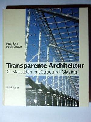 Transparente Architektur. Glasfassaden mit Structural Glazing: Rice, Peter; Dutton,