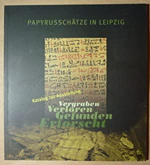 Vergraben, Verloren, Gefunden, Erforscht. Papyrusschätze ...