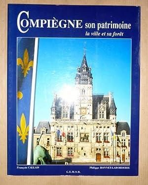 Compiegne, son patrimoine, la ville et sa: Francois Callais; Philippe
