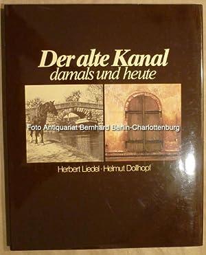 Der alte Kanal damals und heute. Ludwig-Donau-Main-Kanal: Herbert Liedel; Helmut