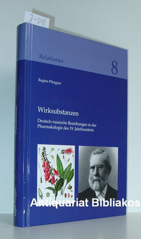 Wirksubstanzen. Deutsch-russische Beziehungen in der Pharmakologie des: Regine Pfrepper