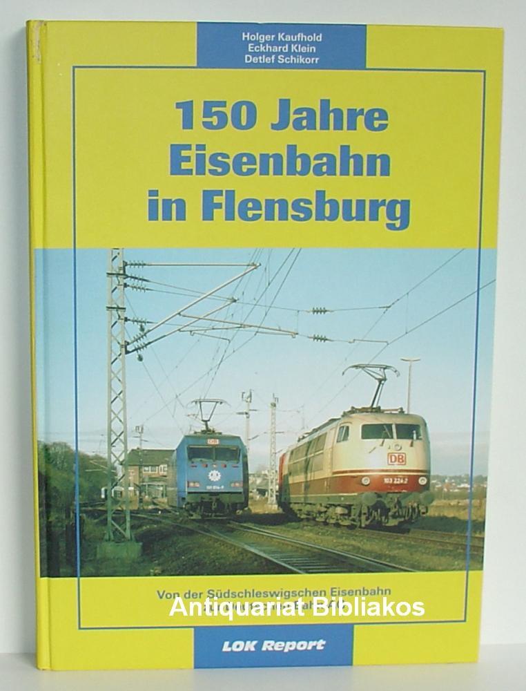 150 Jahre Eisenbahn in Flensburg. Von der Südschleswigschen Eisenbahn zur Deutschen Bahn AG (=...
