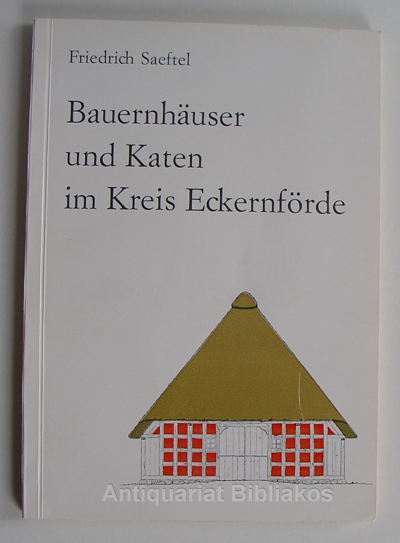 Bauernhäuser und Katen im Kreis Eckernförde (=: Friedrich Saeftel. Herausgeber: