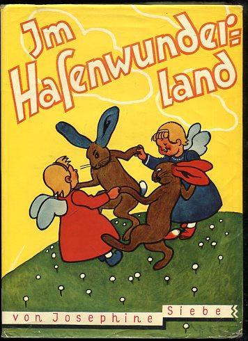 Im Hasenwunderland. Ein fröhliches Kinderbuch.: Siebe, Josephine: