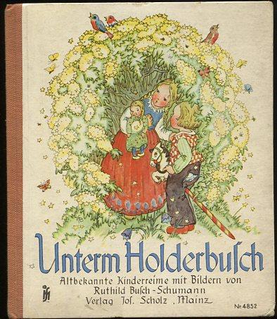 Unterm Holderbusch, Altbekannte Kinderreime.: Busch-Schumann und Ruthild: