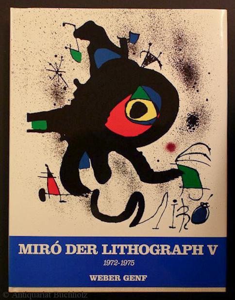 Der Lithograph V. 1972-1975. Zusammengestellt von Patrick Cramer - Miró, Joan. Von Patrick Cramer. Duetsch von Hanna Wulf