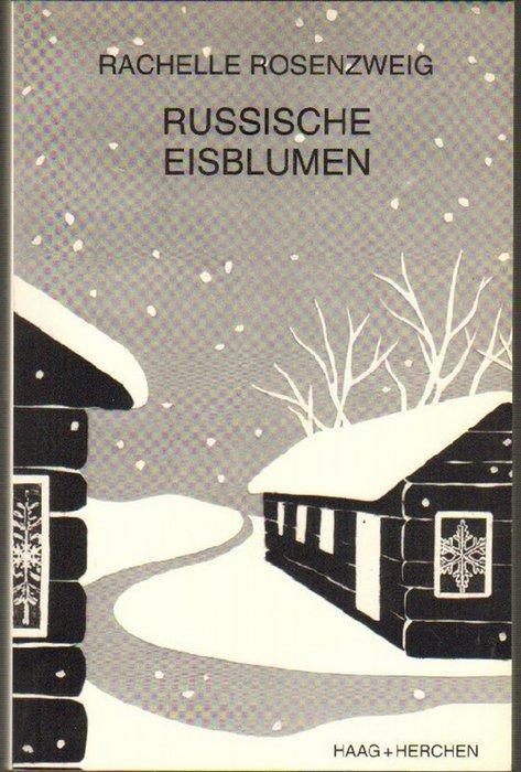 Russische Eisblumen. 35 Jahre in sowjetischer Unfreiheit. - Rosenzweig, Rachelle