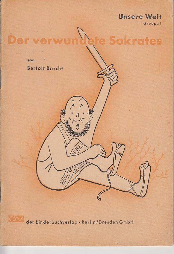 """Der verwundete Sokrates. Reihe: """"Unsere Welt"""", Gruppe: Brecht, Bertolt:"""