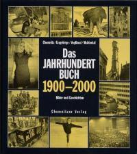 Das Jahrhundertbuch 1900 - 2000. Bilder und Geschichten aus Chemnitz, dem Erzgebirge, Vogtland und ...