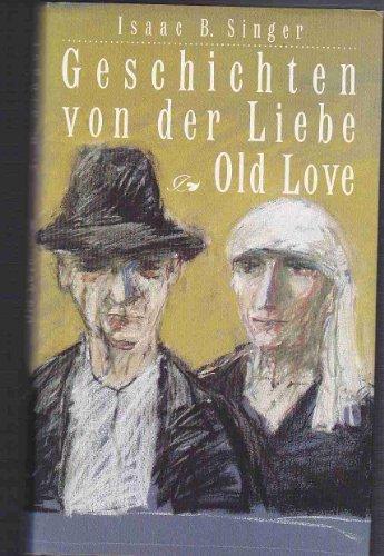 Old love : Geschichten. Aus d. Amerikan.: Singer, Isaac Bashevis: