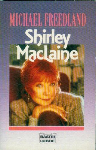Shirley MacLaine. Aus d. Amerikan. übers. von Julia Edenhofer, Bastei-Lübbe-Taschenbuch ; Bd. 61169 : Biographie - Freedland, Michael