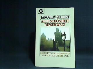 Alle Schönheit dieser Welt : Geschichten u.: Seifert, Jaroslav: