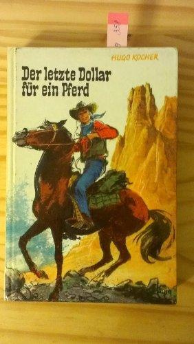 Der letzte Dollar für ein Pferd. [Von]. [Innenbilder: Kajo Bierl.] - Kocher, Hugo