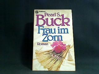 Frau im Zorn : Roman. [Aus d.: Buck, Pearl S.: