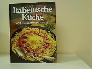 Italienische Küche : 100 Rezepte u. farb. Abb. Übers.: Katja ...