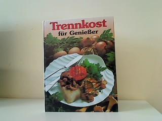 Trennkost für Genießer - Die besten Gerichte: Ohne Autor: