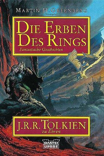 Die Erben des Rings : [fantastische Geschichten ; J. R. R. Tolkien zu Ehren]. Martin H. Greenberg (Hg.), Bastei-Lübbe-Taschenbuch ; Bd. 13803 : Fantasy - Greenberg, Martin Harry [Hrsg.]
