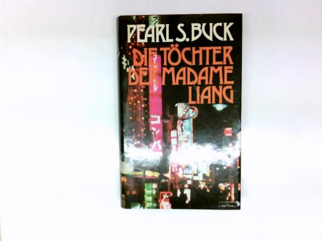 Die Töchter der Madame Liang : Roman.: Buck, Pearl S.: