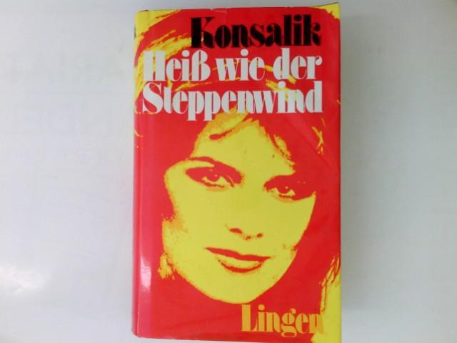 Heiß wie der Steppenwind: Konsalik, Heinz G.:
