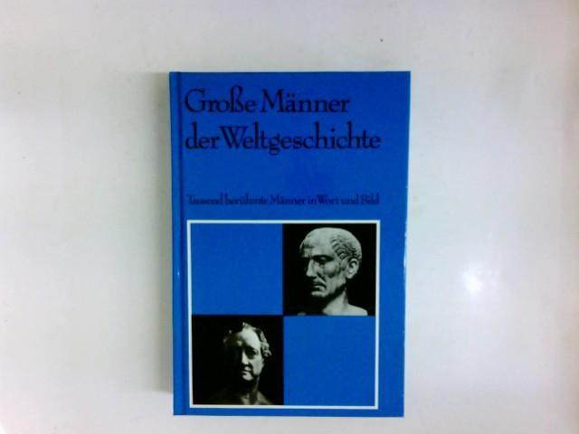 Grosse Männer der Weltgeschichte : 1000 Biographien: Engasser, Quirin:
