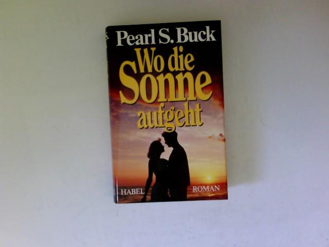 Wo die Sonne aufgeht : Roman.: Buck, Pearl S.: