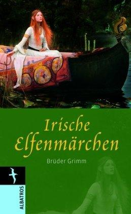 Irische Elfenmärchen. Brüder Grimm. Mit einem Vorw.: Grimm, Jacob: