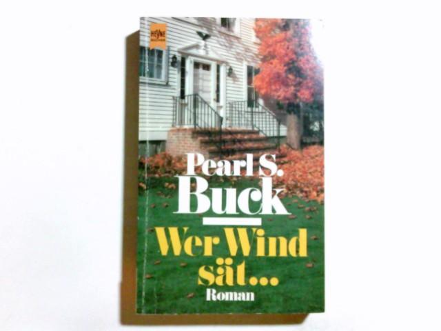 Wer Wind sät . : Roman. [Dt.: Buck, Pearl S.: