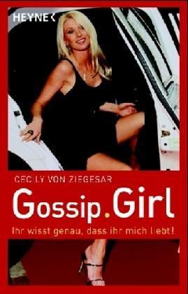 Gossip Girl 2: Ihr wisst genau, dass ihr mich liebt! - Ziegesar, Cecily von
