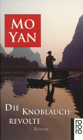 Die Knoblauchrevolte : Roman. Mo Yan. Dt.: Mo, Yan: