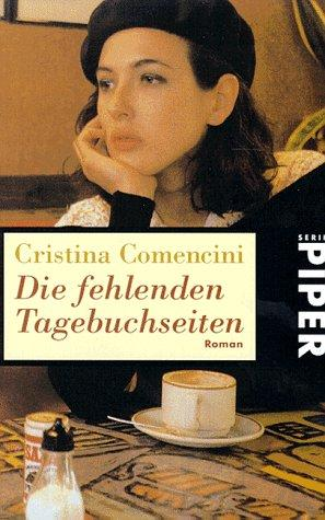 Die fehlenden Tagebuchseiten : Roman. Aus dem Ital. von Sabina Kienlechner, Piper ; 2280 - Comencini, Cristina
