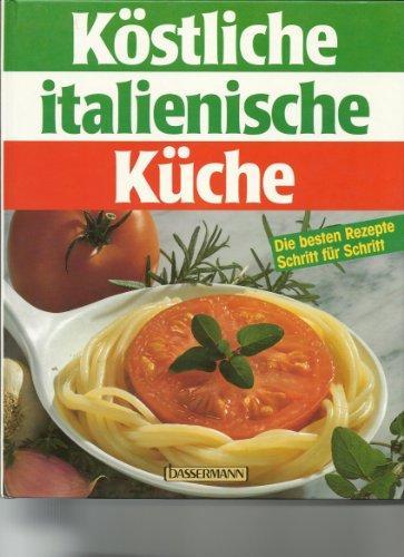 Köstliche italienische Küche : die besten Rezepte Schritt für ...