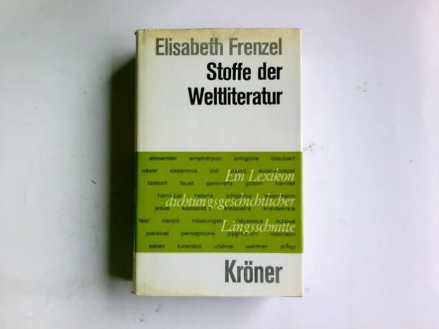Stoffe der Weltliteratur : e. Lexikon dichtungsgeschichtl.: Frenzel, Elisabeth: