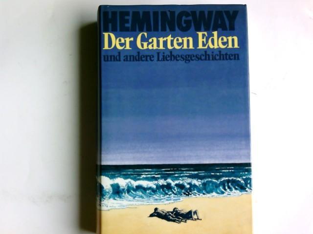 Der Garten Eden und andere Liebesgeschichten.: Hemingway, Ernest: