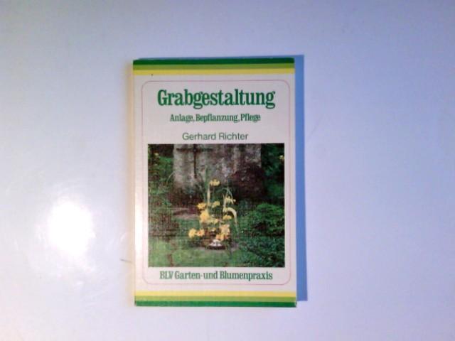 Grabgestaltung : Anlage, Bepflanzung, Pflege. Unter Mitarb.: Richter, Gerhard: