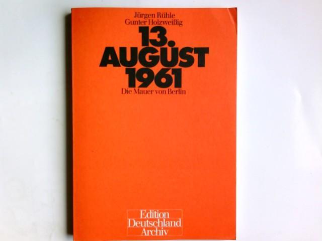 Dreizehnter August neunzehnhunderteinundsechzig; 13. August 1961 : Rühle, Jürgen, Gunter