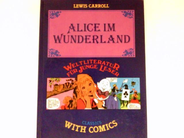 Alice Im Wunderland : Classics with Comics.: Carroll, Lewis und