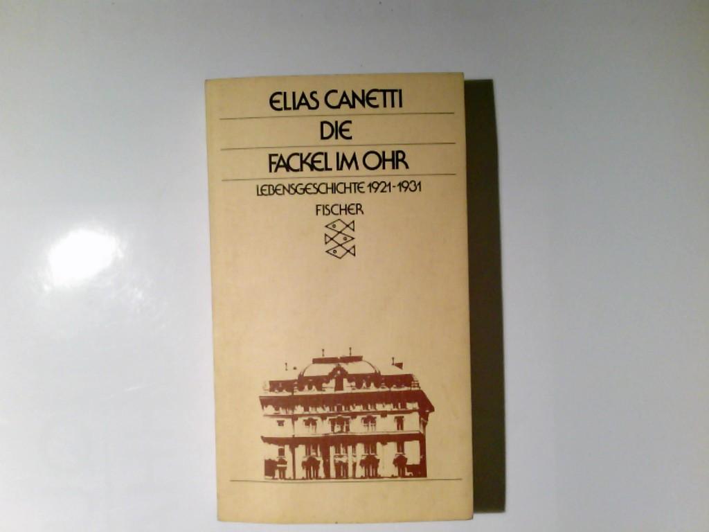 Die Fackel im Ohr : Lebensgeschichte 1921: Canetti, Elias: