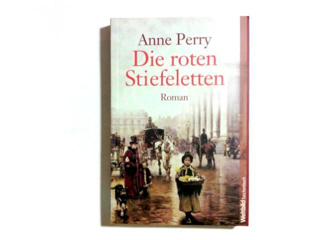 Die roten Stiefeletten : [Roman]. Dt. von: Perry, Anne: