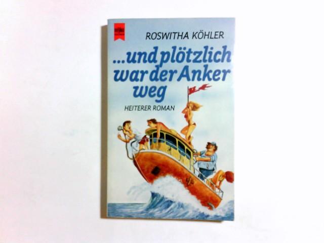und plötzlich war der Anker weg : heiterer Roman. Heyne-Bücher / 1 / Heyne allgemeine Reihe ; Nr. 7637 - Köhler, Roswitha