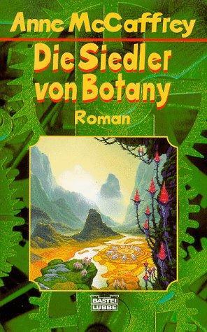 Die Siedler von Botany : Roman. Ins Dt. übertr. von Michael Kubiak / Bastei-Lübbe-Taschenbuch ; Bd. 24252 : Science-fiction - McCaffrey, Anne