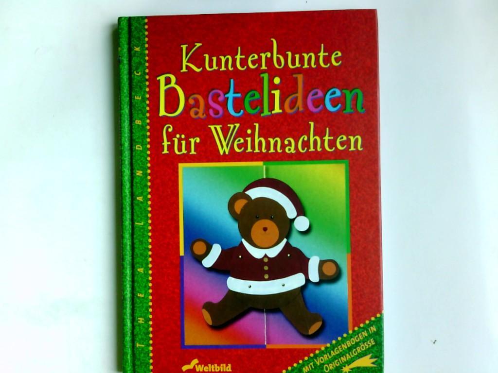 Malerisch Geschenke Basteln Mit Kindern Bastelideen Das Beste Von Kunterbunte Für Weihnachten.: Landbeck, Thea: