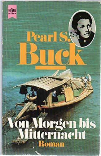 Von Morgen bis Mitternacht : der Roman: Buck, Pearl S.: