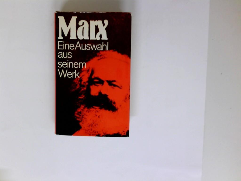 Karl Marx, eine Auswahl aus seinem Werk,: Marx, Karl: