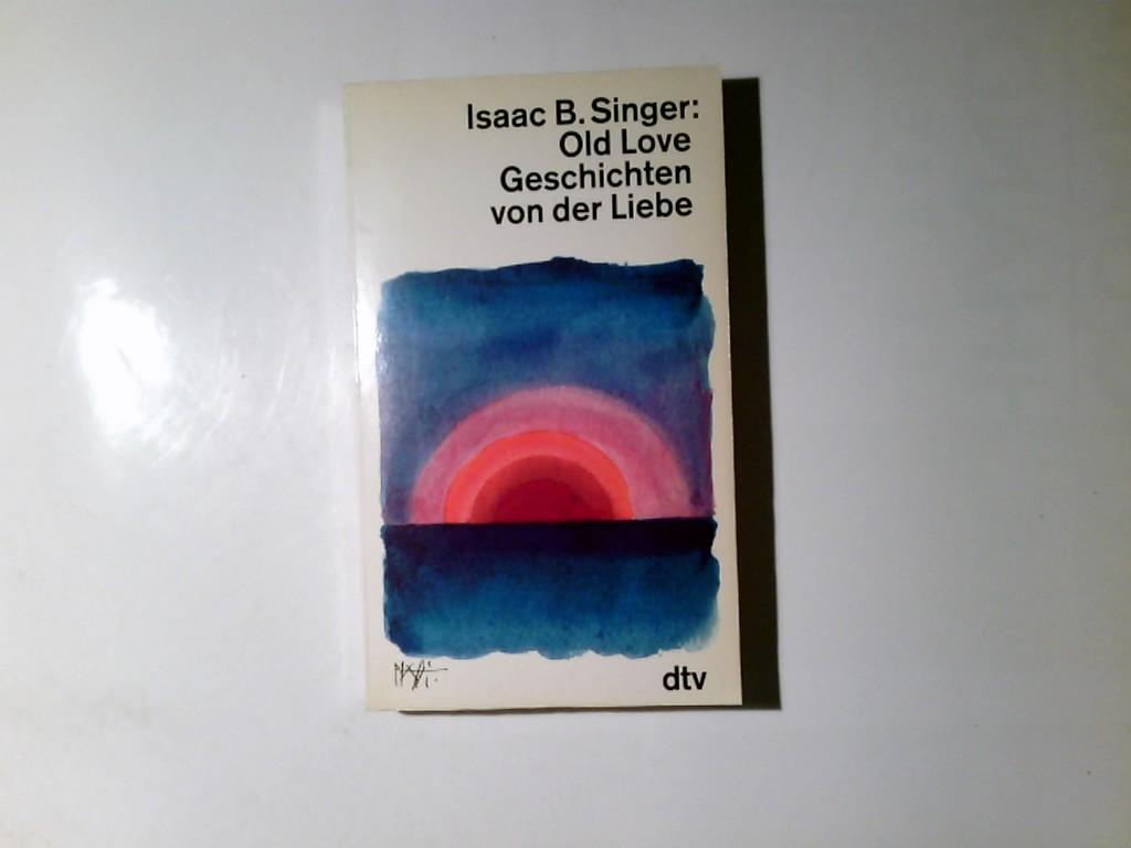 Old love : Geschichten. Dt. von Ellen: Singer, Isaac Bashevis: