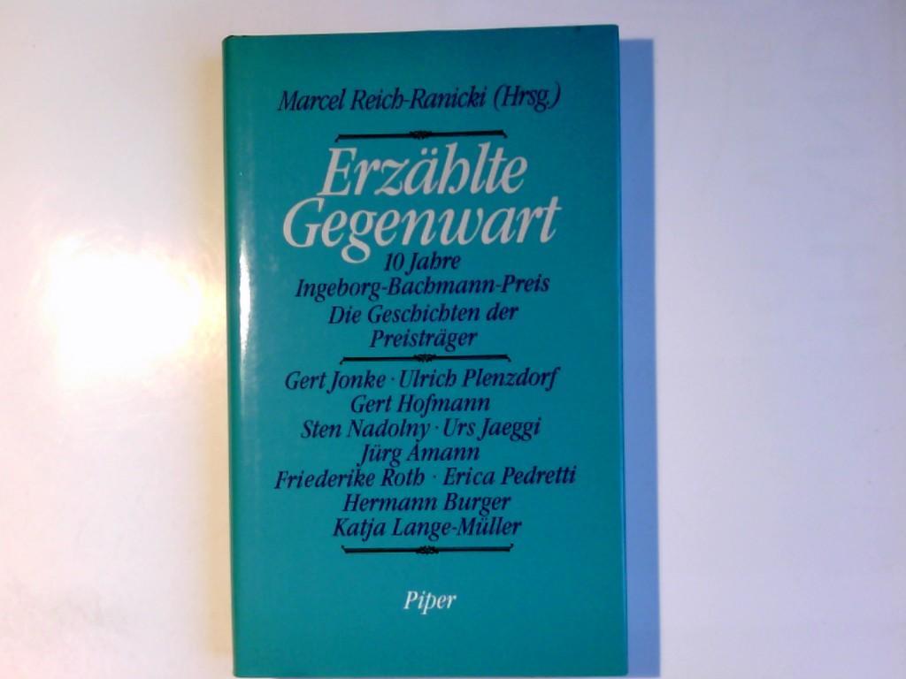 Erzählte Gegenwart : 10 Jahre Ingeborg-Bachmann-Preis ;: Reich-Ranicki, Marcel: