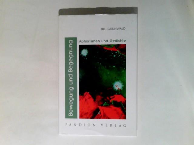 Bewegung und Begegnung : Aphorismen und Gedichte. - Grunwald, Tilli