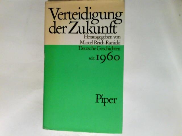 Verteidigung der Zukunft : dt. Geschichten seit: Reich-Ranicki, Marcel (Hrsg.):