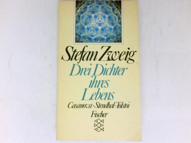 Drei Dichter ihres Lebens : Casanova, Stendhal,: Zweig, Stefan: