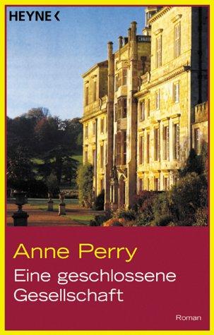 Eine geschlossene Gesellschaft : Roman. Aus dem: Perry, Anne: