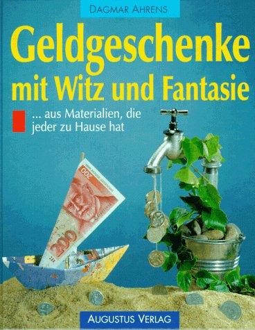 Geldgeschenke mit Witz und Fantasie aus Materialien,: Dagmar Ahrens: